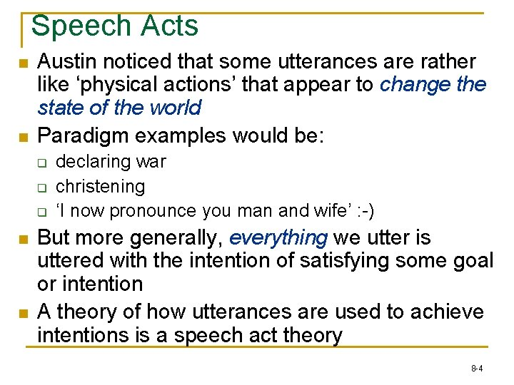 Speech Acts n n Austin noticed that some utterances are rather like 'physical actions'
