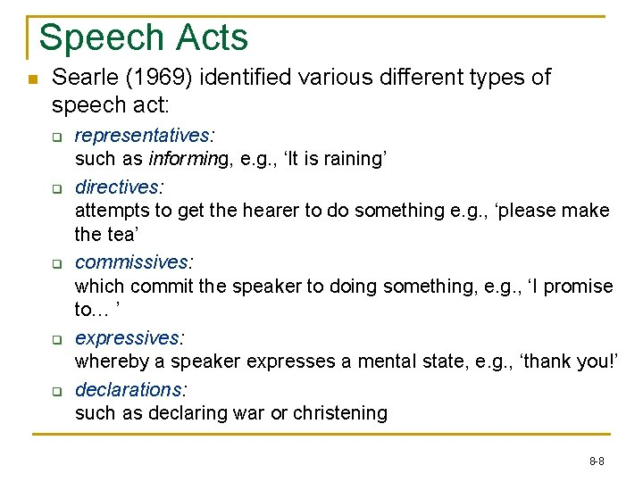 Speech Acts n Searle (1969) identified various different types of speech act: q q