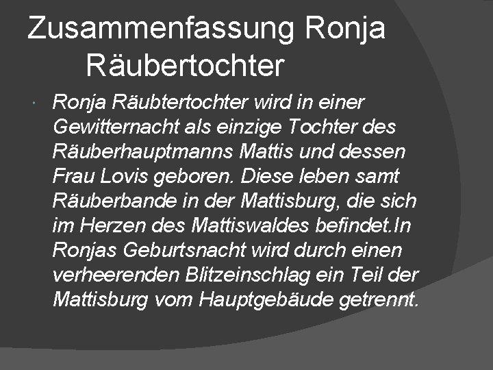 Zusammenfassung Ronja Räubertochter Ronja Räubtertochter wird in einer Gewitternacht als einzige Tochter des Räuberhauptmanns