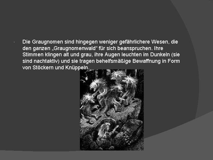 """Die Graugnomen sind hingegen weniger gefährlichere Wesen, die den ganzen """"Graugnomenwald"""" für sich"""