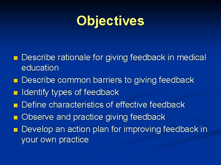 Objectives n n n Describe rationale for giving feedback in medical education Describe common