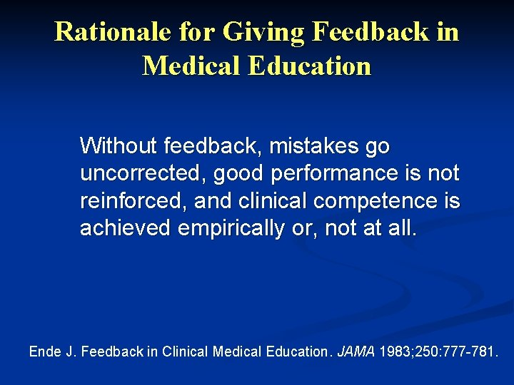 Rationale for Giving Feedback in Medical Education Without feedback, mistakes go uncorrected, good performance