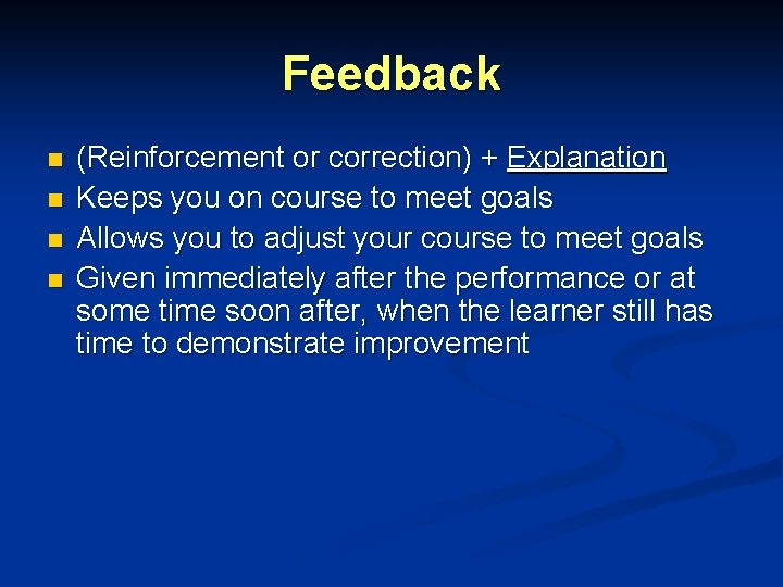 Feedback n n (Reinforcement or correction) + Explanation Keeps you on course to meet