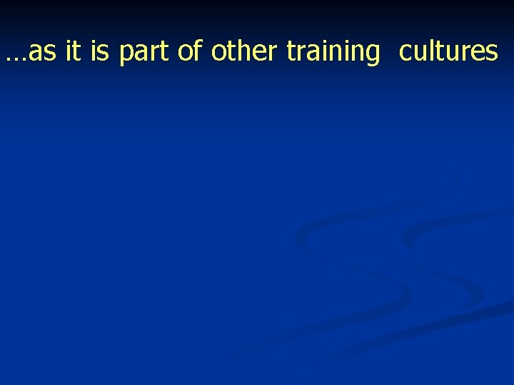 …as it is part of other training cultures