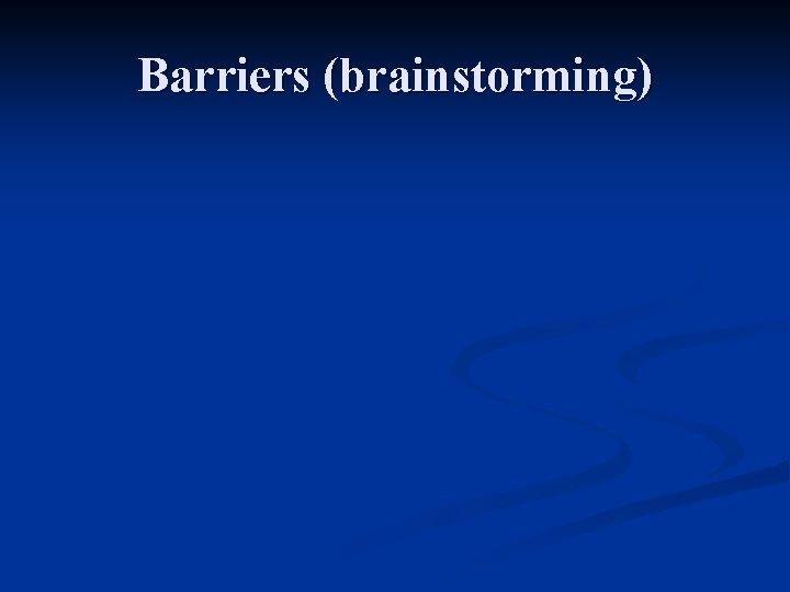 Barriers (brainstorming)