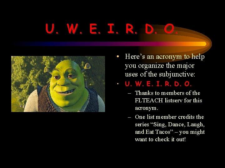 U. W. E. I. R. D. O. • Here's an acronym to help you