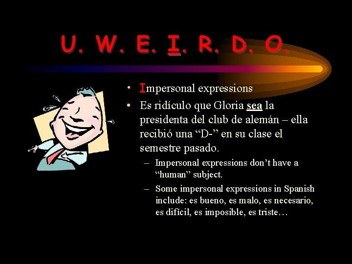 U. W. E. I. R. D. O. • Impersonal expressions • Es ridículo que