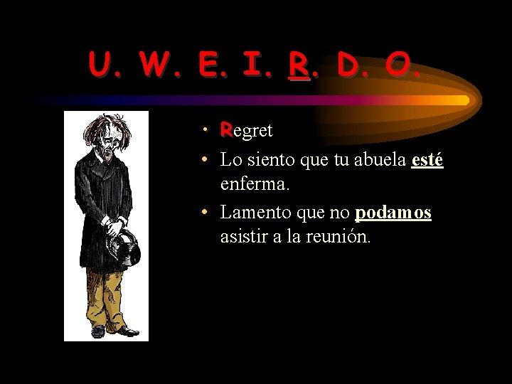 U. W. E. I. R. D. O. • Regret • Lo siento que tu