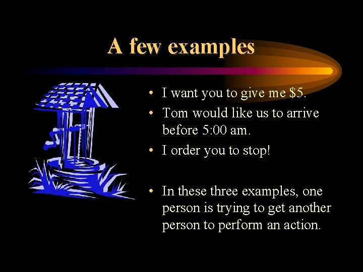 A few examples • I want you to give me $5. • Tom would