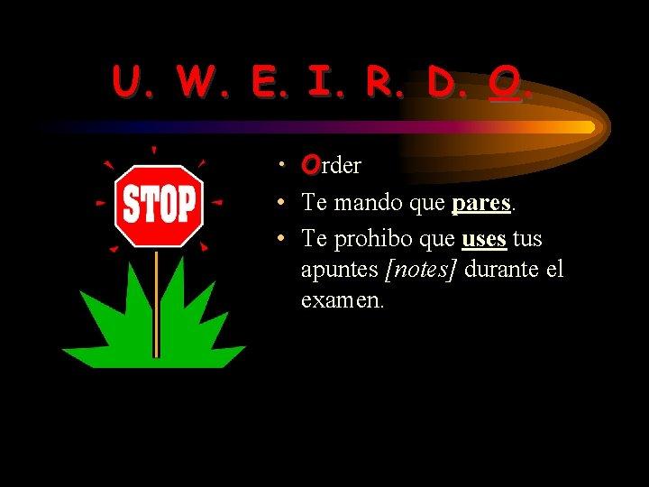 U. W. E. I. R. D. O. • Order • Te mando que pares.