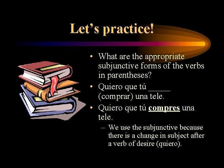 Let's practice! • What are the appropriate subjunctive forms of the verbs in parentheses?