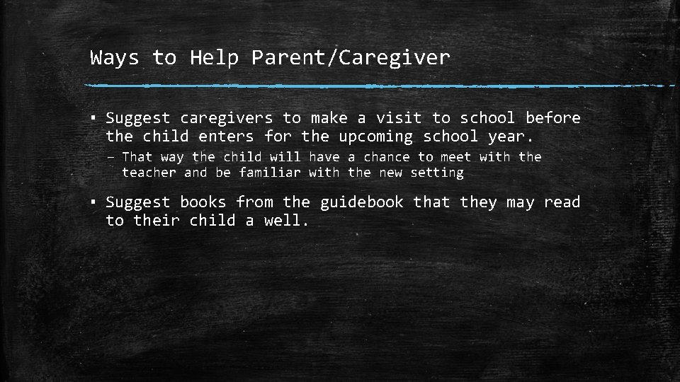 Ways to Help Parent/Caregiver ▪ Suggest caregivers to make a visit to school before