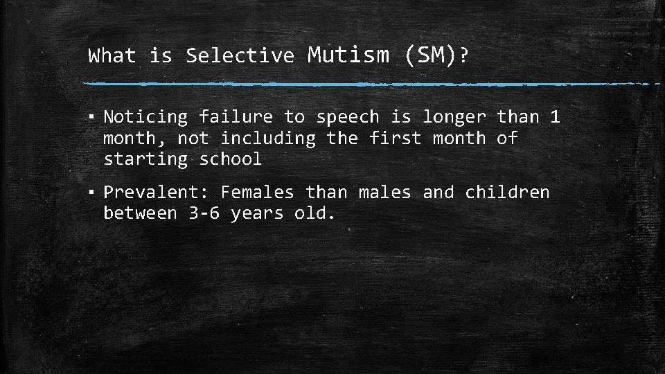 What is Selective Mutism (SM)? ▪ Noticing failure to speech is longer than 1
