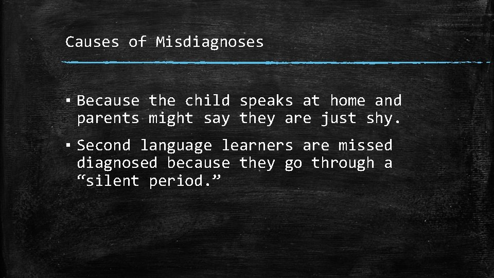 Causes of Misdiagnoses ▪ Because the child speaks at home and parents might say
