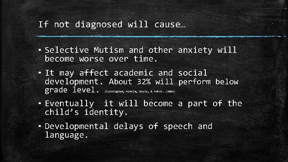 If not diagnosed will cause… ▪ Selective Mutism and other anxiety will become worse