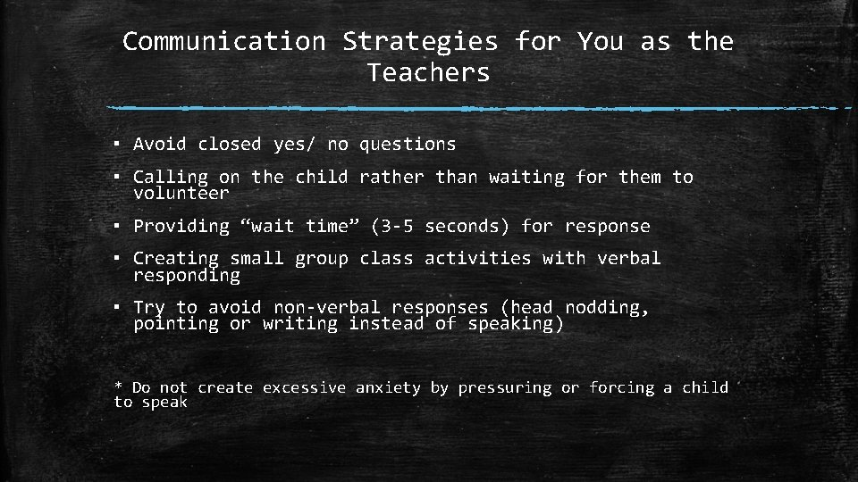 Communication Strategies for You as the Teachers ▪ Avoid closed yes/ no questions ▪