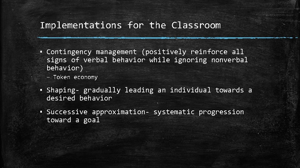 Implementations for the Classroom ▪ Contingency management (positively reinforce all signs of verbal behavior
