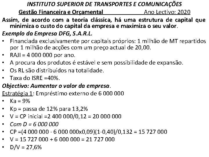 INSTITUTO SUPERIOR DE TRANSPORTES E COMUNICAÇÕES Gestão Financeira e Orçamental Ano Lectivo: 2020 Assim,