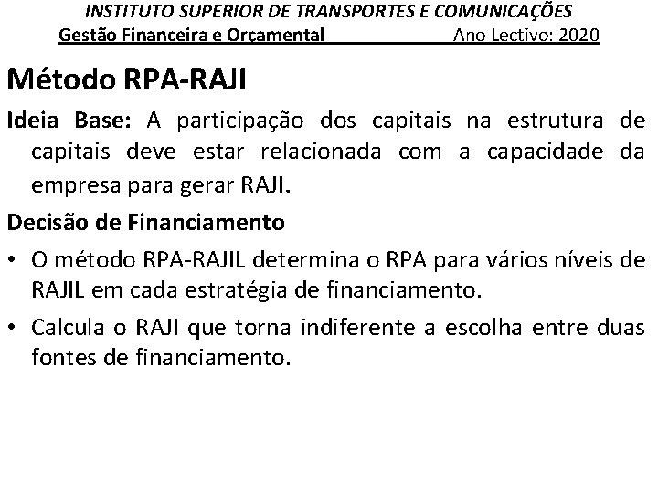 INSTITUTO SUPERIOR DE TRANSPORTES E COMUNICAÇÕES Gestão Financeira e Orçamental Ano Lectivo: 2020 Método