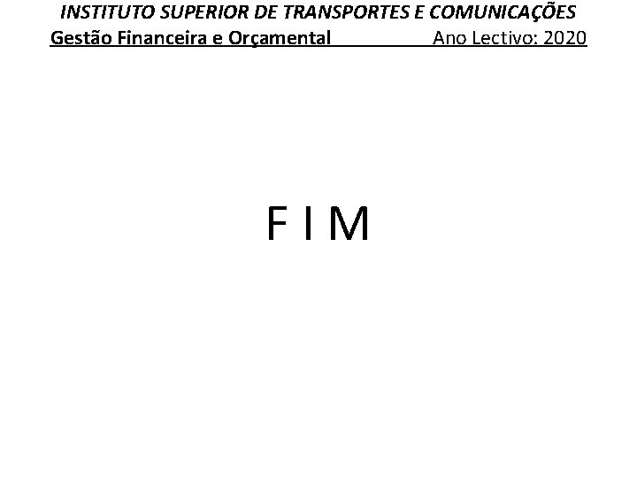 INSTITUTO SUPERIOR DE TRANSPORTES E COMUNICAÇÕES Gestão Financeira e Orçamental Ano Lectivo: 2020 F