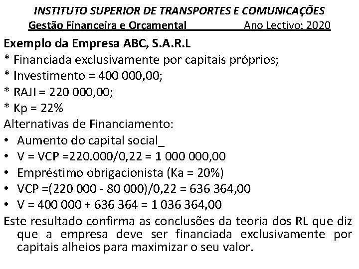 INSTITUTO SUPERIOR DE TRANSPORTES E COMUNICAÇÕES Gestão Financeira e Orçamental Ano Lectivo: 2020 Exemplo