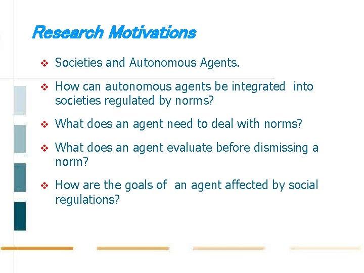 Research Motivations v Societies and Autonomous Agents. v How can autonomous agents be integrated