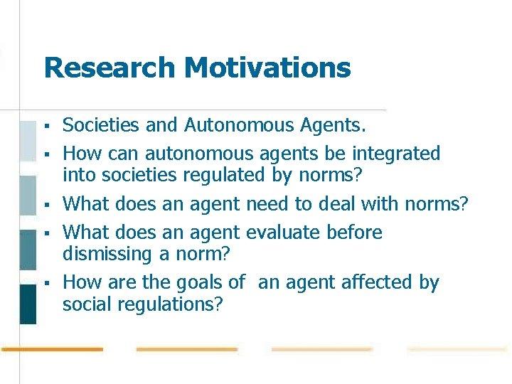 Research Motivations § § § Societies and Autonomous Agents. How can autonomous agents be