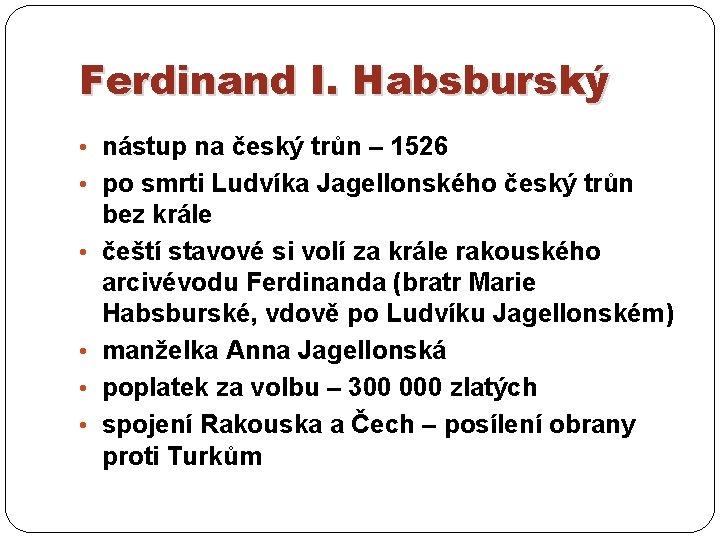Ferdinand I. Habsburský • nástup na český trůn – 1526 • po smrti Ludvíka