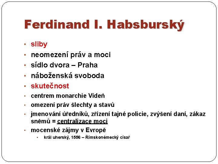 Ferdinand I. Habsburský • sliby • neomezení práv a moci • sídlo dvora –