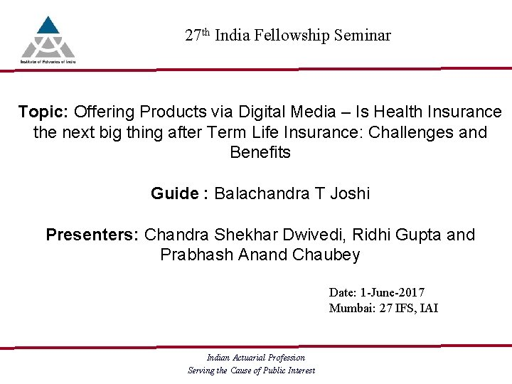 27 th India Fellowship Seminar Topic: Offering Products via Digital Media – Is-Health Insurance