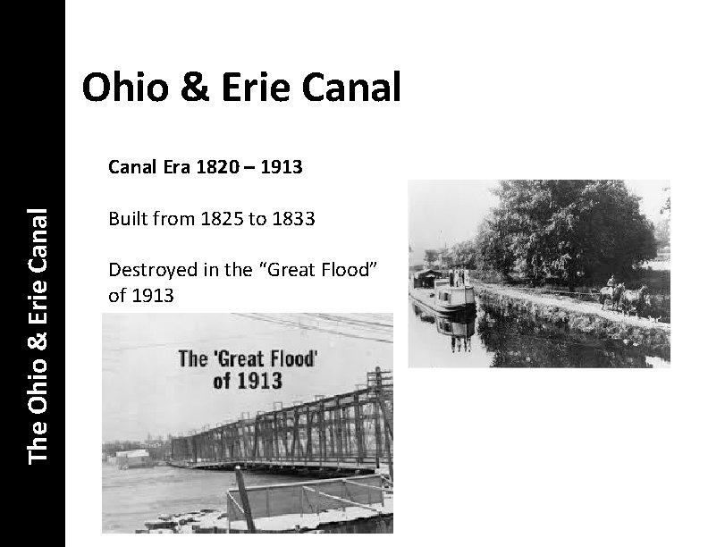 Ohio & Erie Canal The Ohio & Erie Canal Era 1820 – 1913 Built