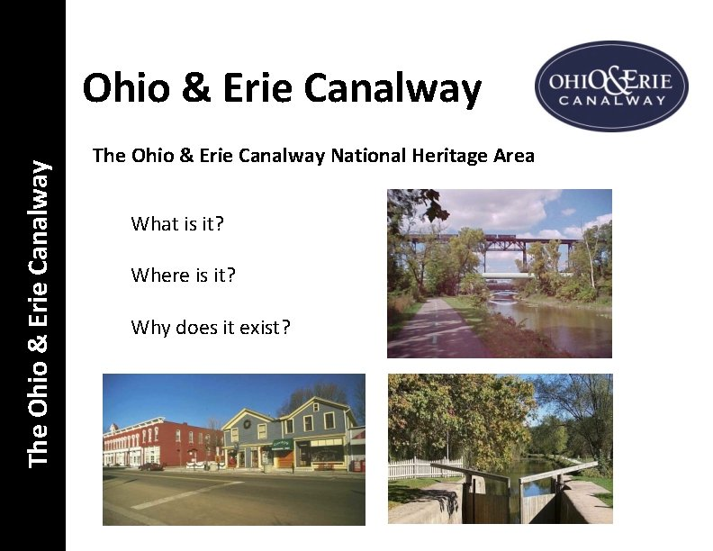 The Ohio & Erie Canalway National Heritage Area What is it? Where is it?