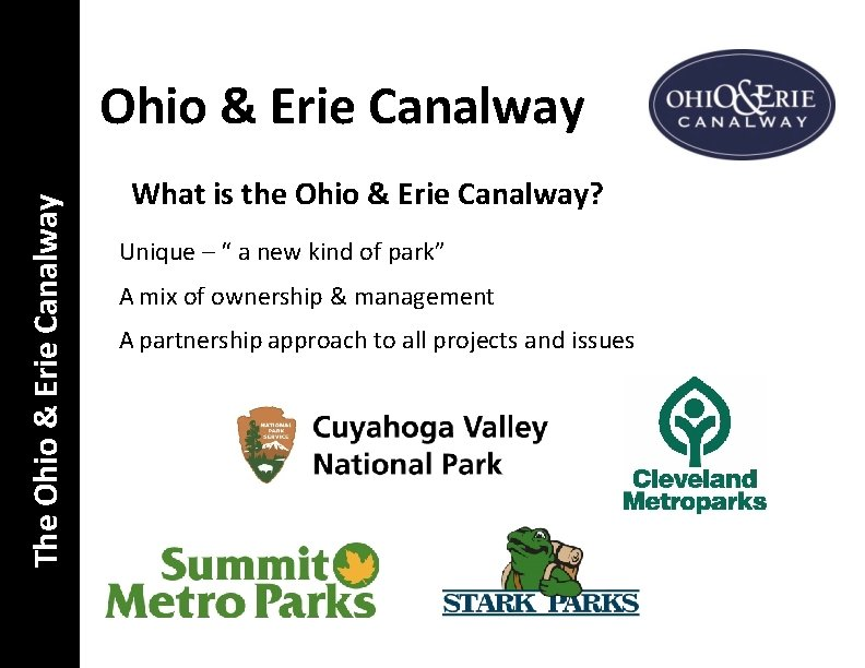 The Ohio & Erie Canalway What is the Ohio & Erie Canalway? Unique –