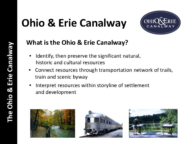 The Ohio & Erie Canalway What is the Ohio & Erie Canalway? • Identify,