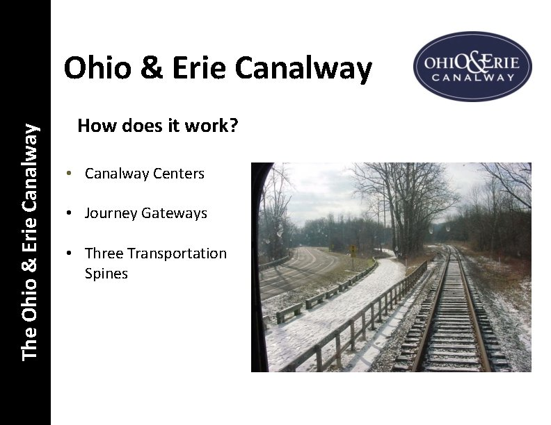 The Ohio & Erie Canalway How does it work? • Canalway Centers • Journey