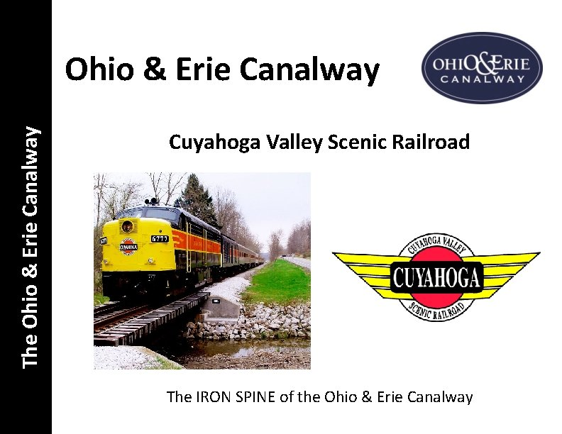 The Ohio & Erie Canalway Cuyahoga Valley Scenic Railroad The IRON SPINE of the