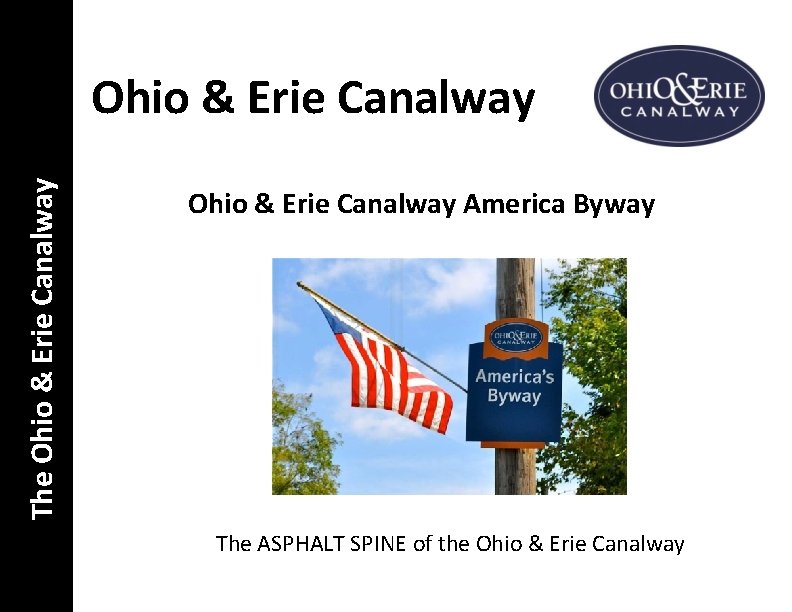 The Ohio & Erie Canalway America Byway The ASPHALT SPINE of the Ohio &