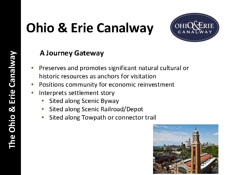 The Ohio & Erie Canalway A Journey Gateway • Preserves and promotes significant natural