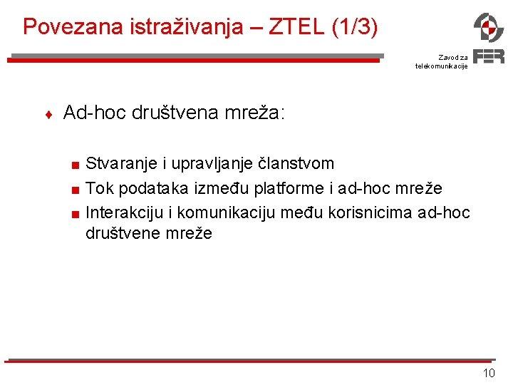 Povezana istraživanja – ZTEL (1/3) Zavod za telekomunikacije ¨ Ad-hoc društvena mreža: < Stvaranje