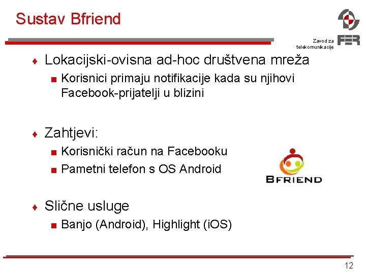 Sustav Bfriend Zavod za telekomunikacije ¨ Lokacijski-ovisna ad-hoc društvena mreža < Korisnici primaju notifikacije