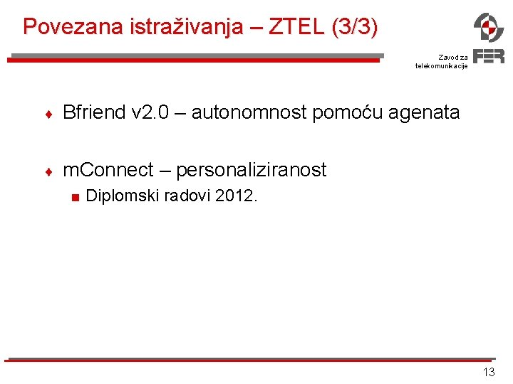 Povezana istraživanja – ZTEL (3/3) Zavod za telekomunikacije ¨ Bfriend v 2. 0 –