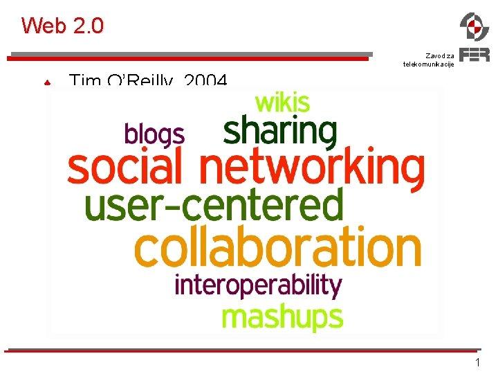 Web 2. 0 Zavod za telekomunikacije ¨ Tim O'Reilly, 2004. 1