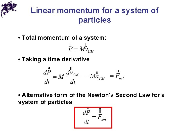 Linear momentum for a system of particles • Total momentum of a system: •