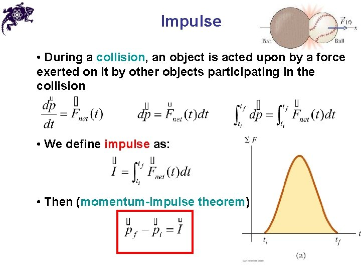 Impulse • During a collision, an object is acted upon by a force exerted