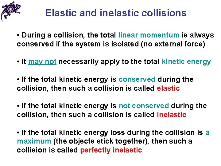 Elastic and inelastic collisions • During a collision, the total linear momentum is always