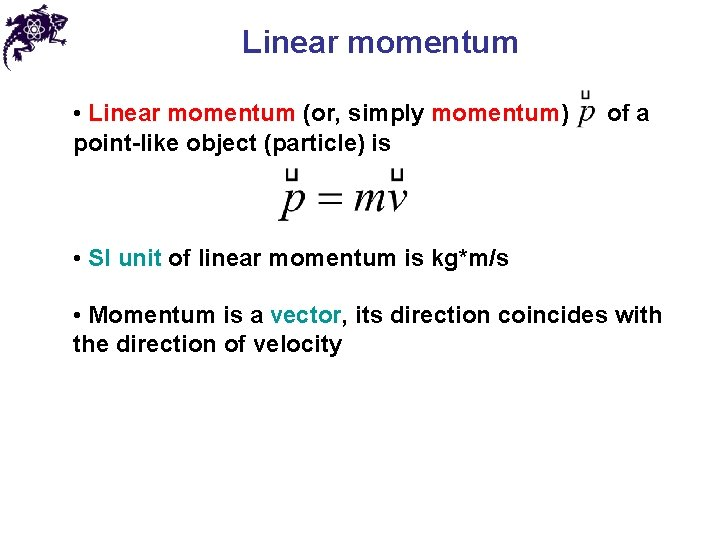 Linear momentum • Linear momentum (or, simply momentum) point-like object (particle) is of a