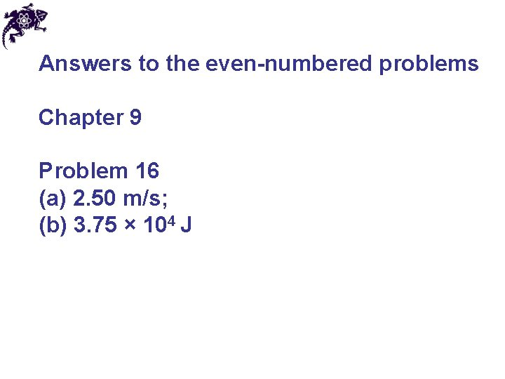 Answers to the even-numbered problems Chapter 9 Problem 16 (a) 2. 50 m/s; (b)