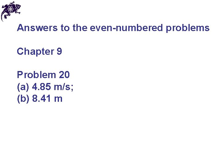 Answers to the even-numbered problems Chapter 9 Problem 20 (a) 4. 85 m/s; (b)