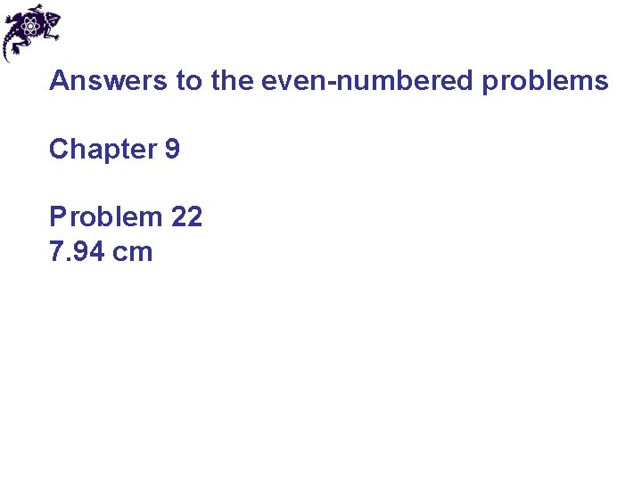 Answers to the even-numbered problems Chapter 9 Problem 22 7. 94 cm