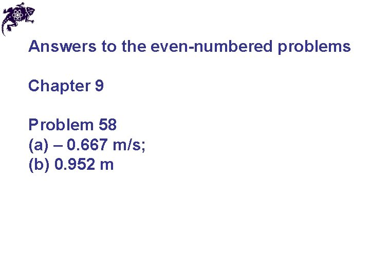 Answers to the even-numbered problems Chapter 9 Problem 58 (a) – 0. 667 m/s;